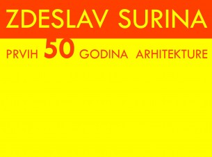 """otvorenje izložbe: """"Zdeslav Surina: Prvih 50 godina arhitekture"""" - četvrtak, 26.11.2015. u 18:30 h"""