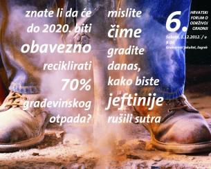 6. Hrvatski forum o održivoj gradnji održan je 1. prosinca 2012. na Građevinskom fakultetu u Zagrebu, a bio je posvećen vrlo aktualnoj temi – recikliranju građevinskog otpada.