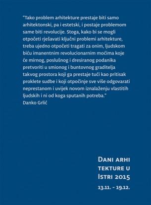 DAI/SAI vas sa zadovoljstvom poziva na DANE ARHITEKTURE U ISTRI 2015 čiji detaljan program se nalazi u ovom postu, a započinje u petak 13. studenog otvorenjem Godišnje izložbe projekata i realizacija članova Društva arhitekata Istre 2015 u 19.00 sati u Galeriji Luka (MMC LUKA, Istarska 30, Pula).